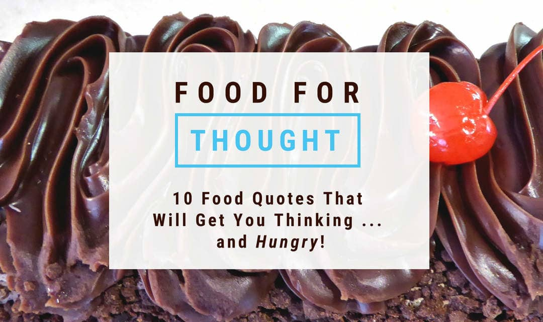 Ten food quotes that will get you thinking … and hungry!