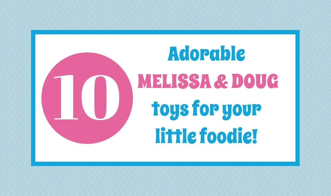 Adorable Melissa & Doug Toys For Little Foodies