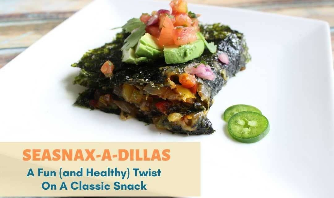 SeaSnax-a-Dillas: Quesadillas With A Twist!
