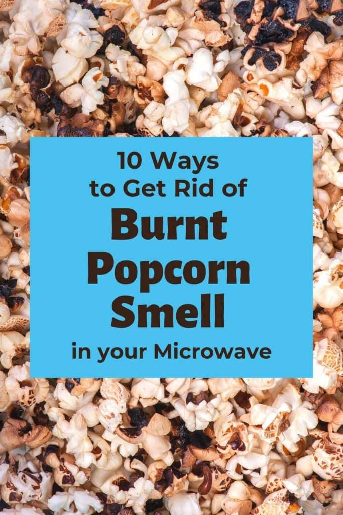 Easy Ways To Get Rid of Burnt Popcorn Smell in your Microwave